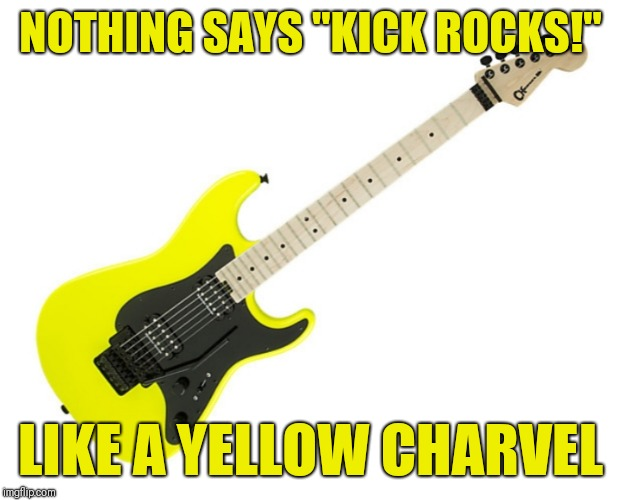 "Rockin Charvel | NOTHING SAYS ""KICK ROCKS!"" LIKE A YELLOW CHARVEL 