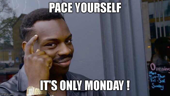 Roll Safe Think About It Meme | PACE YOURSELF IT'S ONLY MONDAY ! | image tagged in memes,roll safe think about it | made w/ Imgflip meme maker