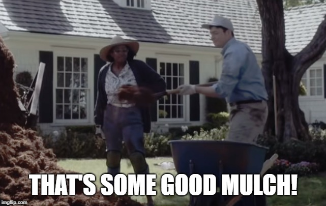 That's some good mulch | THAT'S SOME GOOD MULCH! | image tagged in progressive,mulch | made w/ Imgflip meme maker