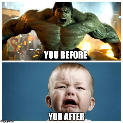 YOU AFTER YOU BEFORE | image tagged in before and after ass wooping | made w/ Imgflip meme maker