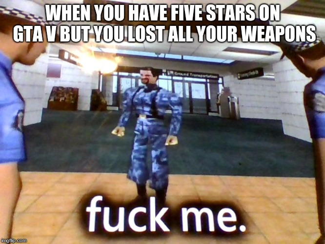 WHEN YOU HAVE FIVE STARS ON GTA V BUT YOU LOST ALL YOUR WEAPONS | image tagged in unlucky situations chris | made w/ Imgflip meme maker