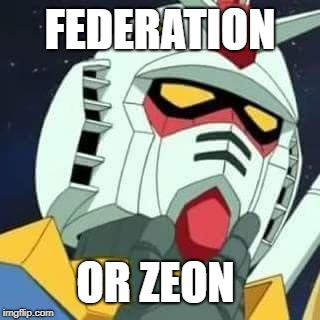 gundam | FEDERATION OR ZEON | image tagged in gundam | made w/ Imgflip meme maker