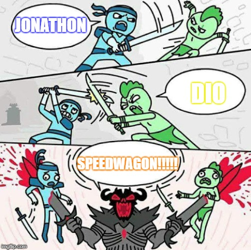 Sword fight | JONATHON SPEEDWAGON!!!!! DIO | image tagged in sword fight | made w/ Imgflip meme maker