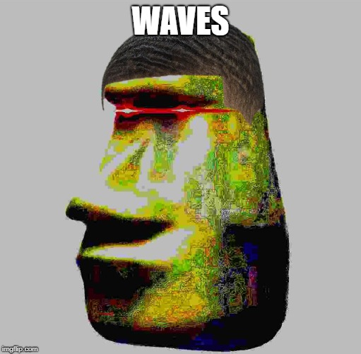 waves | WAVES | image tagged in waves | made w/ Imgflip meme maker