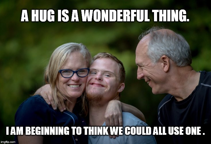 We need to start looking for things to be happy about. | A HUG IS A WONDERFUL THING. I AM BEGINNING TO THINK WE COULD ALL USE ONE . | image tagged in i love you this much | made w/ Imgflip meme maker