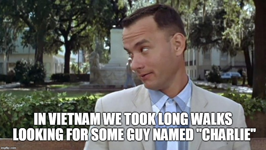 "Forrest gump week Feb 10th-16th  | IN VIETNAM WE TOOK LONG WALKS LOOKING FOR SOME GUY NAMED ""CHARLIE"" 