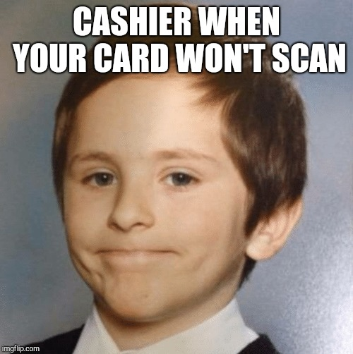Awkward | CASHIER WHEN YOUR CARD WON'T SCAN | image tagged in awkward kid,retail,cashier | made w/ Imgflip meme maker
