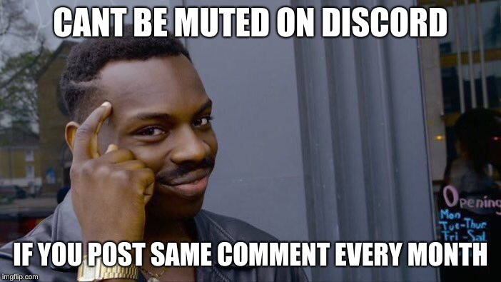 Roll Safe Think About It Meme | CANT BE MUTED ON DISCORD IF YOU POST SAME COMMENT EVERY MONTH | image tagged in memes,roll safe think about it | made w/ Imgflip meme maker