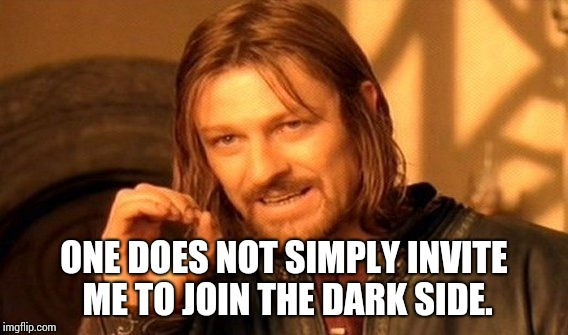 One Does Not Simply Meme | ONE DOES NOT SIMPLY INVITE ME TO JOIN THE DARK SIDE. | image tagged in memes,one does not simply | made w/ Imgflip meme maker