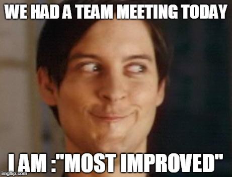 "Spiderman Peter Parker Meme | WE HAD A TEAM MEETING TODAY I AM :""MOST IMPROVED"" 