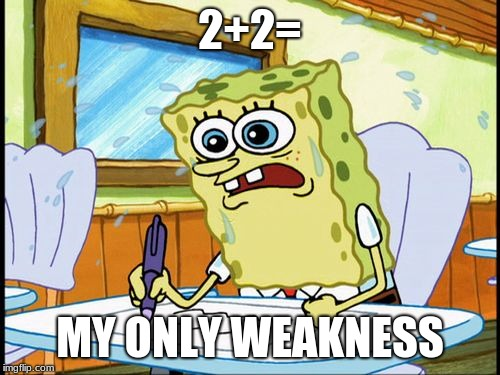 What I learned in boating school is | 2+2= MY ONLY WEAKNESS | image tagged in what i learned in boating school is | made w/ Imgflip meme maker