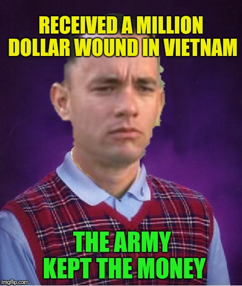 A bullet jumped up and bit him in the buttocks: Forrest gump week Feb 10th-16th (A CravenMoordik event) | RECEIVED A MILLION DOLLAR WOUND IN VIETNAM THE ARMY KEPT THE MONEY | image tagged in bad luck forrest gump,forrest gump week,million dollar wound,cravenmoordik,wounded in the buttocks,forrest gump | made w/ Imgflip meme maker