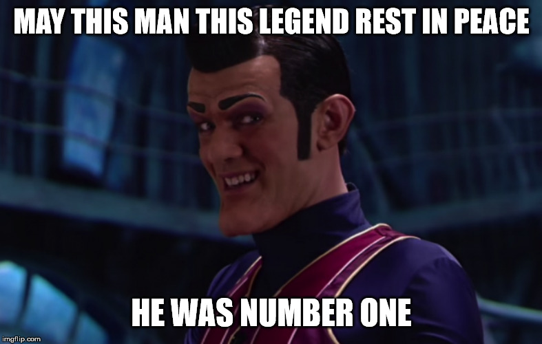 R.I.P | MAY THIS MAN THIS LEGEND REST IN PEACE HE WAS NUMBER ONE | image tagged in lazytown,robbie rotten,rest in peace | made w/ Imgflip meme maker