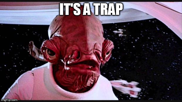 General Ackbar | IT'S A TRAP | image tagged in general ackbar | made w/ Imgflip meme maker