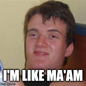 High/Drunk guy | I'M LIKE MA'AM | image tagged in high/drunk guy | made w/ Imgflip meme maker