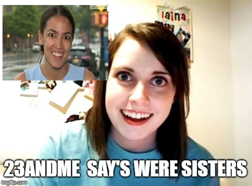 Overly Attached Girlfriend Meme | 23ANDME  SAY'S WERE SISTERS | image tagged in memes,overly attached girlfriend | made w/ Imgflip meme maker