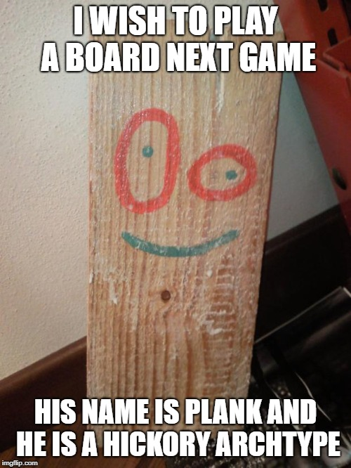 Real-life Plank Ed Edd & Eddy | I WISH TO PLAY A BOARD NEXT GAME HIS NAME IS PLANK AND HE IS A HICKORY ARCHTYPE | image tagged in real-life plank ed edd  eddy | made w/ Imgflip meme maker