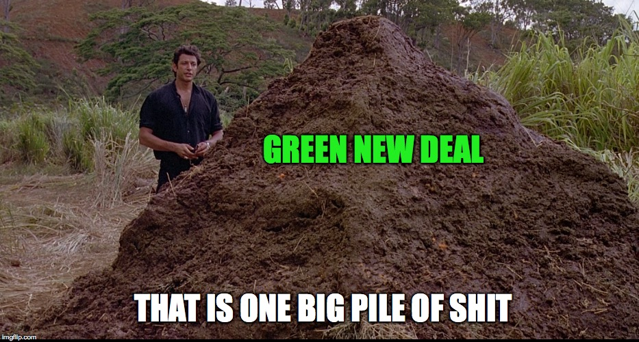 That is one big pile |  GREEN NEW DEAL; THAT IS ONE BIG PILE OF SHIT | image tagged in jeff goldblum,jurassic park | made w/ Imgflip meme maker