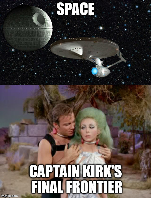 SPACE CAPTAIN KIRK'S FINAL FRONTIER | image tagged in star trek romantic kirk | made w/ Imgflip meme maker