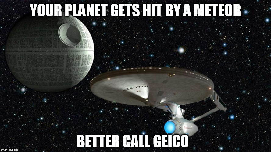 YOUR PLANET GETS HIT BY A METEOR BETTER CALL GEICO | image tagged in star trek | made w/ Imgflip meme maker