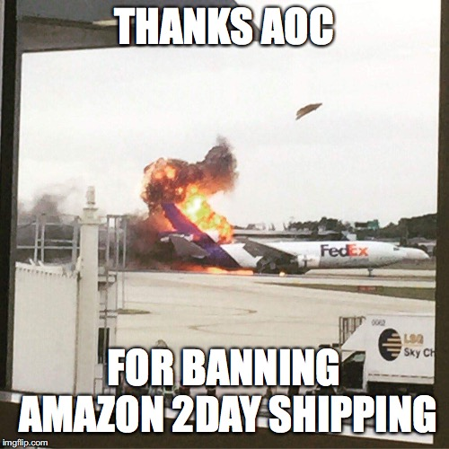 THANKS AOC FOR BANNING AMAZON 2DAY SHIPPING | image tagged in fedex plane | made w/ Imgflip meme maker
