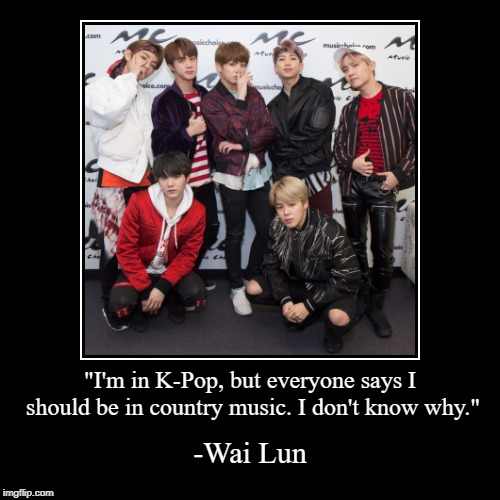 "Hint: Look at that name | ""I'm in K-Pop, but everyone says I should be in country music. I don't know why."" 