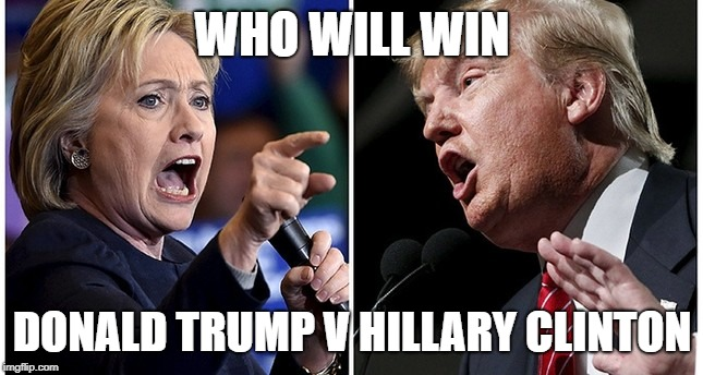 I WONDER WHO WILL WIN DONALD TRUMP OR HILLARY CLINTON | WHO WILL WIN DONALD TRUMP V HILLARY CLINTON | image tagged in politics,donald trump,hillary clinton | made w/ Imgflip meme maker