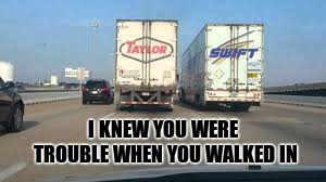I KNEW YOU WERE TROUBLE WHEN YOU WALKED IN | made w/ Imgflip meme maker