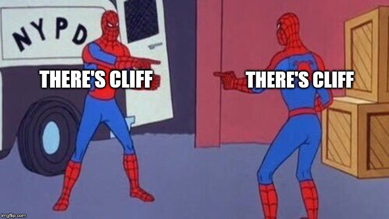 spiderman pointing at spiderman | THERE'S CLIFF THERE'S CLIFF | image tagged in spiderman pointing at spiderman | made w/ Imgflip meme maker