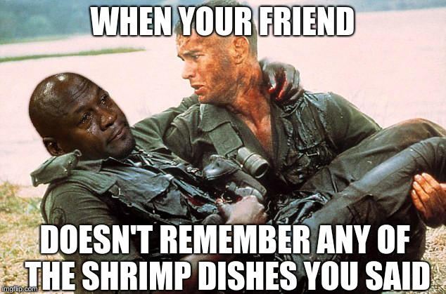Introvert Forrest gump week 2/10 - 2/16, a cravenmoordik event | WHEN YOUR FRIEND DOESN'T REMEMBER ANY OF THE SHRIMP DISHES YOU SAID | image tagged in memes,forrest gump week,cravenmoordik,forrest gump,bubba gump shrimp | made w/ Imgflip meme maker