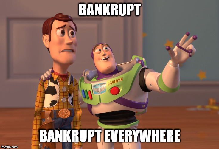 X, X Everywhere | BANKRUPT BANKRUPT EVERYWHERE | image tagged in memes,x x everywhere | made w/ Imgflip meme maker