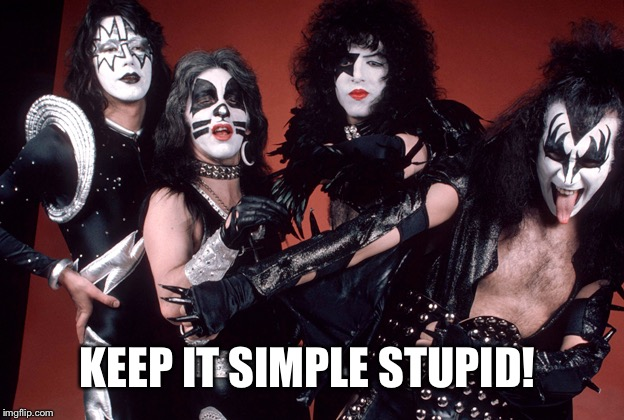 KISS birthday | KEEP IT SIMPLE STUPID! | image tagged in kiss birthday | made w/ Imgflip meme maker