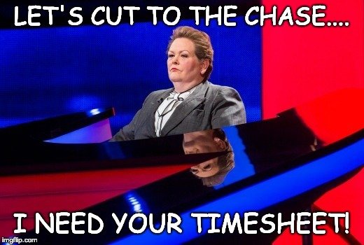 The Chase Timesheet Reminder | LET'S CUT TO THE CHASE.... I NEED YOUR TIMESHEET! | image tagged in the chase,timesheet reminder,timesheet meme,quiz shows | made w/ Imgflip meme maker