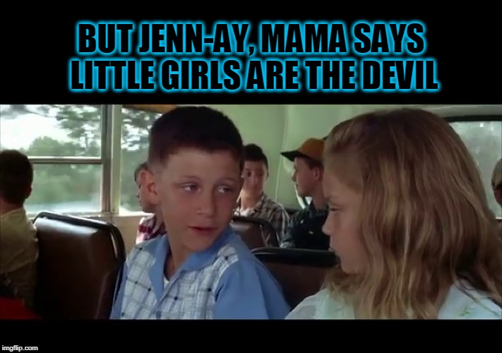 ANNNNND GO!  Forrest gump week Feb 10th-16th A CravenMoordik event! | BUT JENN-AY, MAMA SAYS LITTLE GIRLS ARE THE DEVIL | image tagged in forrest gump,nixieknox,memes,forrest gump week | made w/ Imgflip meme maker