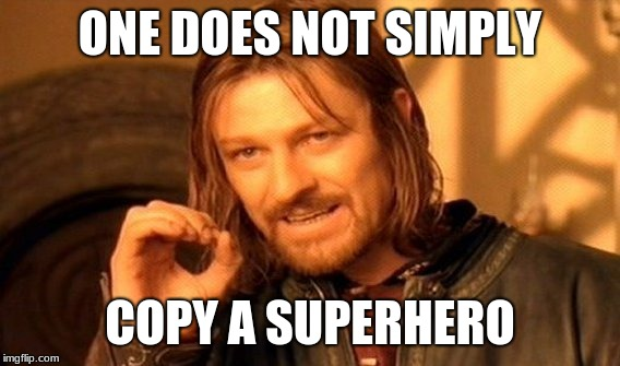 One Does Not Simply Meme | ONE DOES NOT SIMPLY COPY A SUPERHERO | image tagged in memes,one does not simply | made w/ Imgflip meme maker
