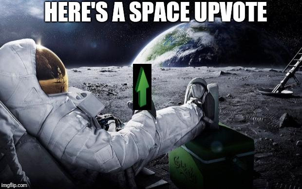 Chillin' Astronaut | HERE'S A SPACE UPVOTE | image tagged in chillin' astronaut | made w/ Imgflip meme maker
