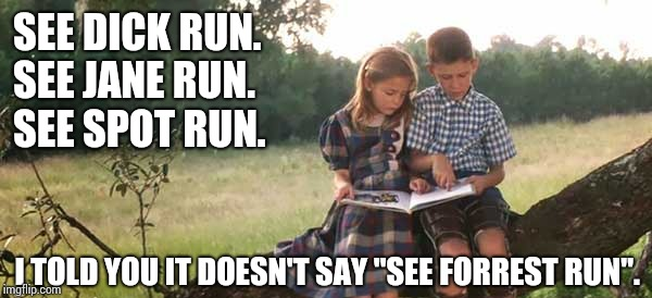 "Run Dick Run!  Introvert Forrest gump week 2/10 - 2/16, a cravenmoordik event | SEE DICK RUN.   SEE JANE RUN.    SEE SPOT RUN. I TOLD YOU IT DOESN'T SAY ""SEE FORREST RUN"". 