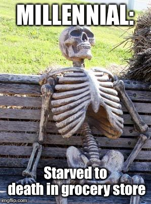 Waiting Skeleton Meme | MILLENNIAL: Starved to death in grocery store | image tagged in memes,waiting skeleton | made w/ Imgflip meme maker