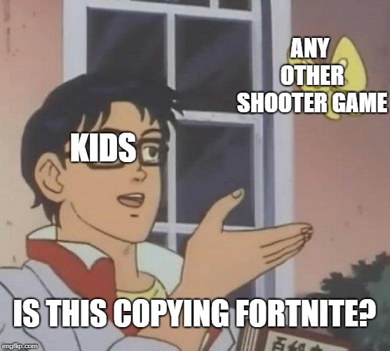 Fortnite. | KIDS ANY OTHER SHOOTER GAME IS THIS COPYING FORTNITE? | image tagged in memes,is this a pigeon,fortnite meme,fortnite kids | made w/ Imgflip meme maker