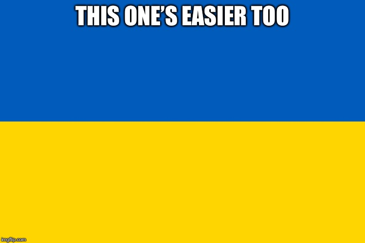 Ukraine flag | THIS ONE'S EASIER TOO | image tagged in ukraine flag | made w/ Imgflip meme maker