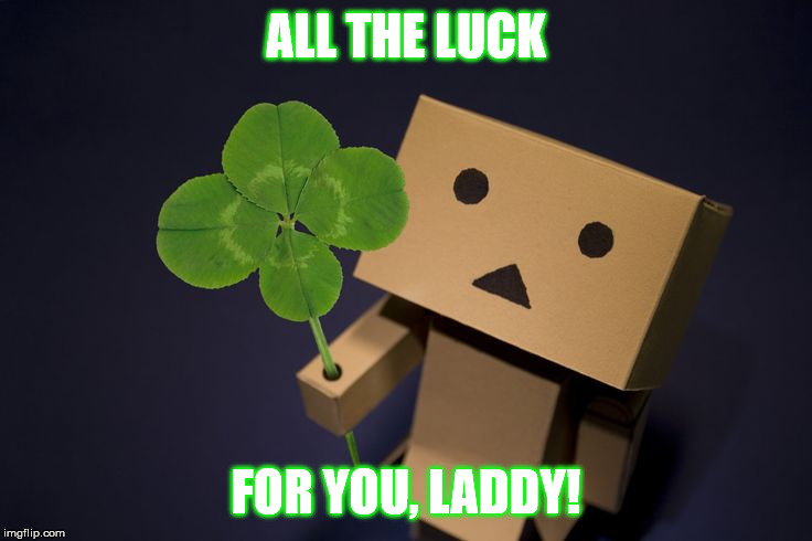 Danbo Clover | ALL THE LUCK FOR YOU, LADDY! | image tagged in danbo clover | made w/ Imgflip meme maker