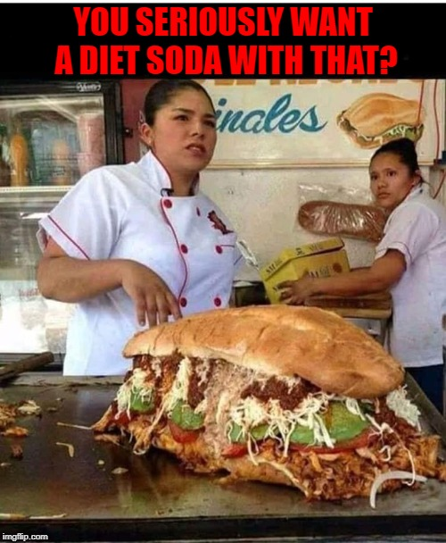 At that point...just shoot the moon!!! | YOU SERIOUSLY WANT A DIET SODA WITH THAT? | image tagged in giant sandwich,memes,dieting,funny,food,counterproductive | made w/ Imgflip meme maker