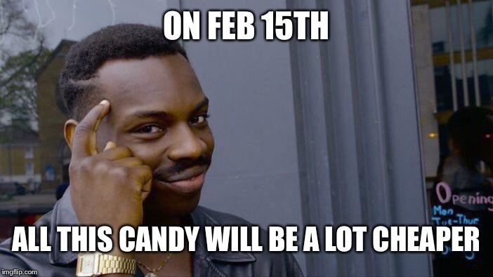 Roll Safe Think About It Meme | ON FEB 15TH ALL THIS CANDY WILL BE A LOT CHEAPER | image tagged in memes,roll safe think about it | made w/ Imgflip meme maker