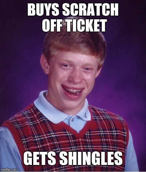 Bad Luck Brian Meme | BUYS SCRATCH OFF TICKET GETS SHINGLES | image tagged in memes,bad luck brian | made w/ Imgflip meme maker