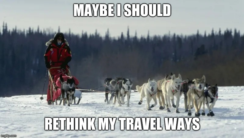 MAYBE I SHOULD RETHINK MY TRAVEL WAYS | made w/ Imgflip meme maker