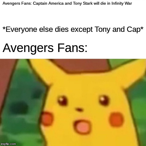 Surprised Pikachu Meme | Avengers Fans: Captain America and Tony Stark will die in Infinity War *Everyone else dies except Tony and Cap* Avengers Fans: | image tagged in memes,surprised pikachu | made w/ Imgflip meme maker