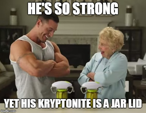 HE'S SO STRONG; YET HIS KRYPTONITE IS A JAR LID | image tagged in weak buff guy | made w/ Imgflip meme maker