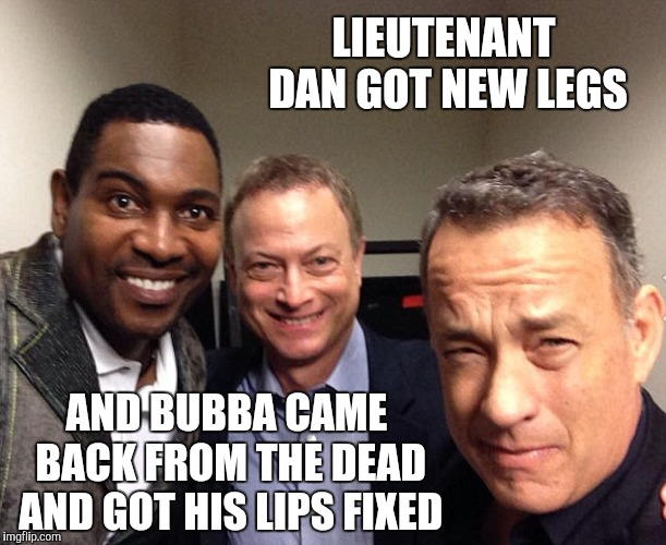 Forrest Gump Gets Some Surprise Visitors - Forrest Gump week Feb 10th-16th (A CravenMoordik event) | LIEUTENANT DAN GOT NEW LEGS AND BUBBA CAME BACK FROM THE DEAD AND GOT HIS LIPS FIXED | image tagged in forrest gump,forrest gump week,where are they now,yayaya | made w/ Imgflip meme maker