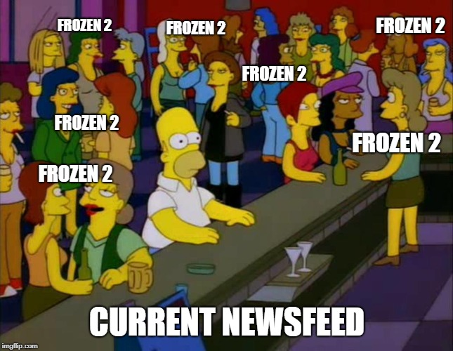 FB Frozen 2 | FROZEN 2 CURRENT NEWSFEED FROZEN 2 FROZEN 2 FROZEN 2 FROZEN 2 FROZEN 2 FROZEN 2 | image tagged in homer simpson me on facebook | made w/ Imgflip meme maker