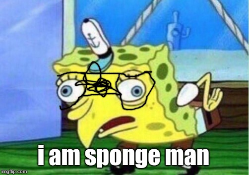 Mocking Spongebob Meme | i am sponge man | image tagged in memes,mocking spongebob | made w/ Imgflip meme maker